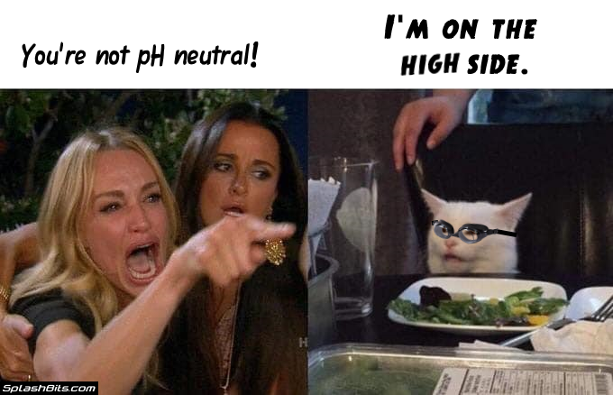 your not pH neutral - I'm on the high side